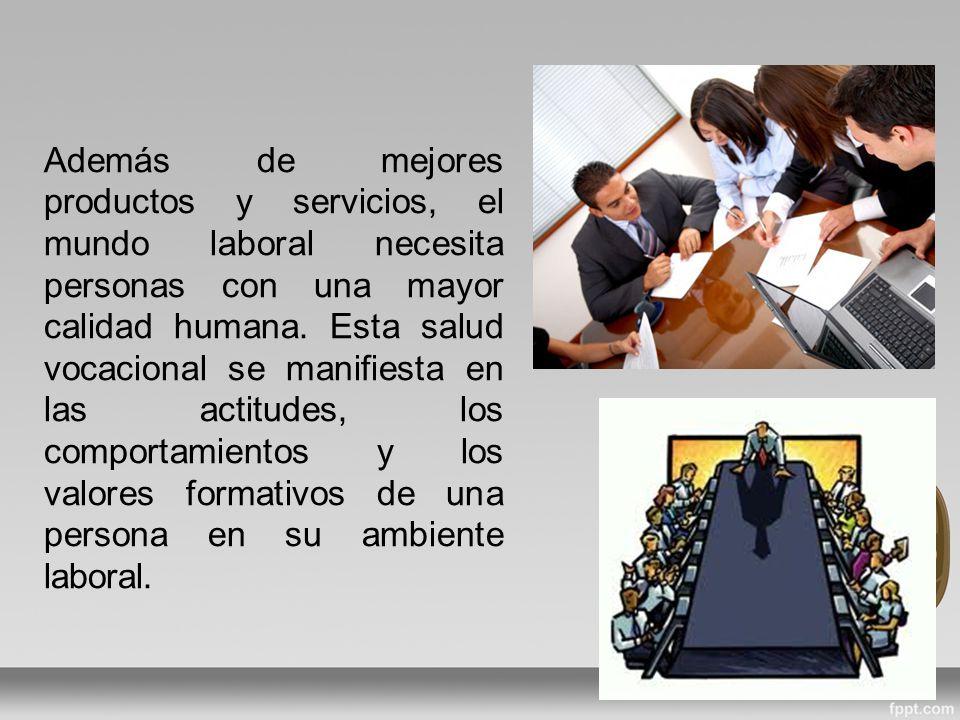 Además de mejores productos y servicios, el mundo laboral necesita personas con una mayor calidad humana.