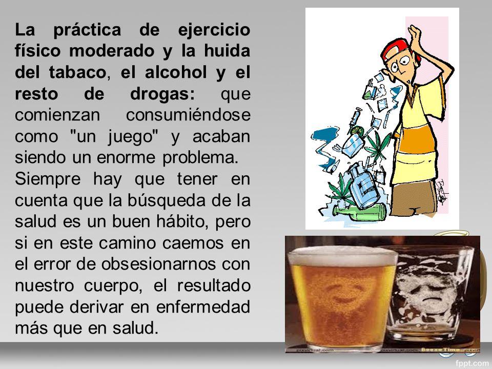 La práctica de ejercicio físico moderado y la huida del tabaco, el alcohol y el resto de drogas: que comienzan consumiéndose como un juego y acaban siendo un enorme problema.