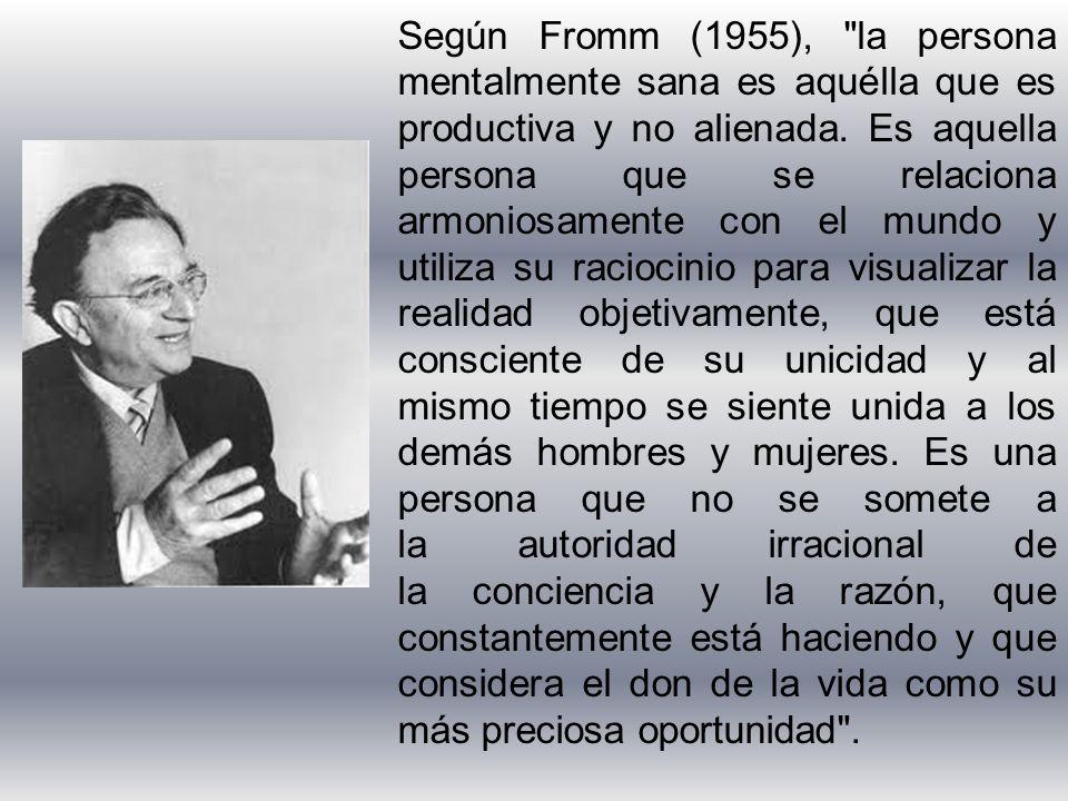 Según Fromm (1955), la persona mentalmente sana es aquélla que es productiva y no alienada.