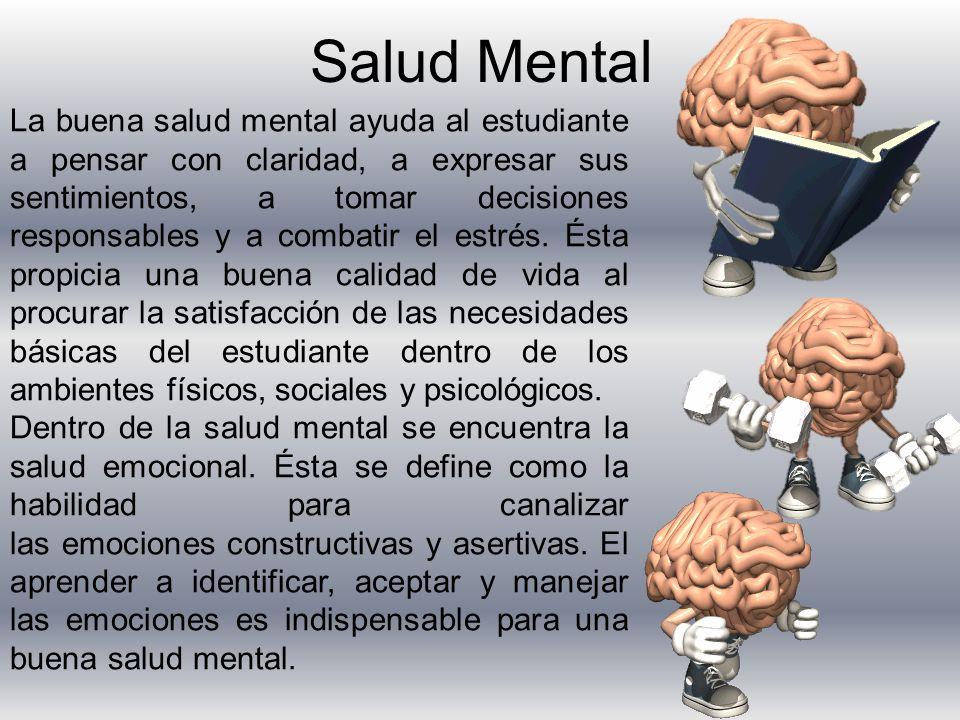 Salud Mental La buena salud mental ayuda al estudiante a pensar con claridad, a expresar sus sentimientos, a tomar decisiones responsables y a combatir el estrés.