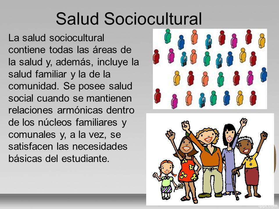 Salud Sociocultural La salud sociocultural contiene todas las áreas de la salud y, además, incluye la salud familiar y la de la comunidad.