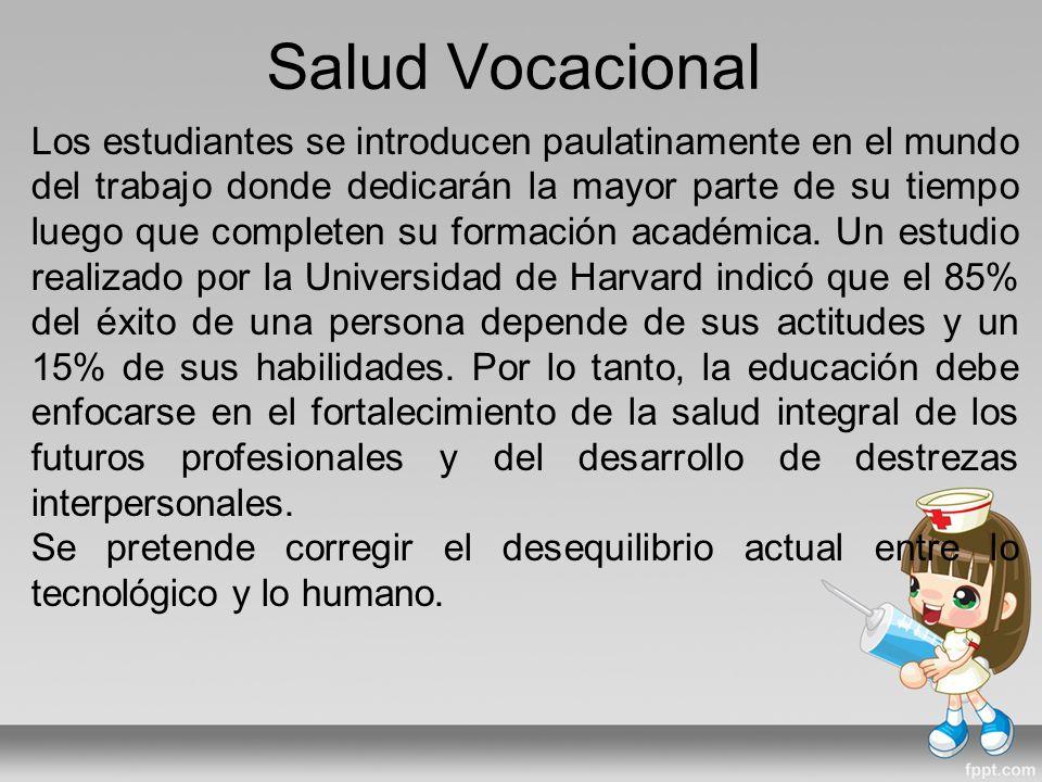 Salud Vocacional Los estudiantes se introducen paulatinamente en el mundo del trabajo donde dedicarán la mayor parte de su tiempo luego que completen su formación académica.