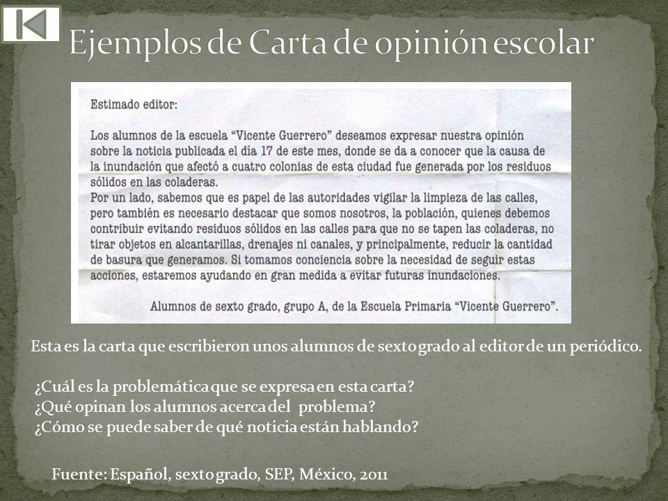 Fuente: Español, sexto grado, SEP, México, 2011 Esta es la carta que escribieron unos alumnos de sexto grado al editor de un periódico. ¿Cuál es la pr
