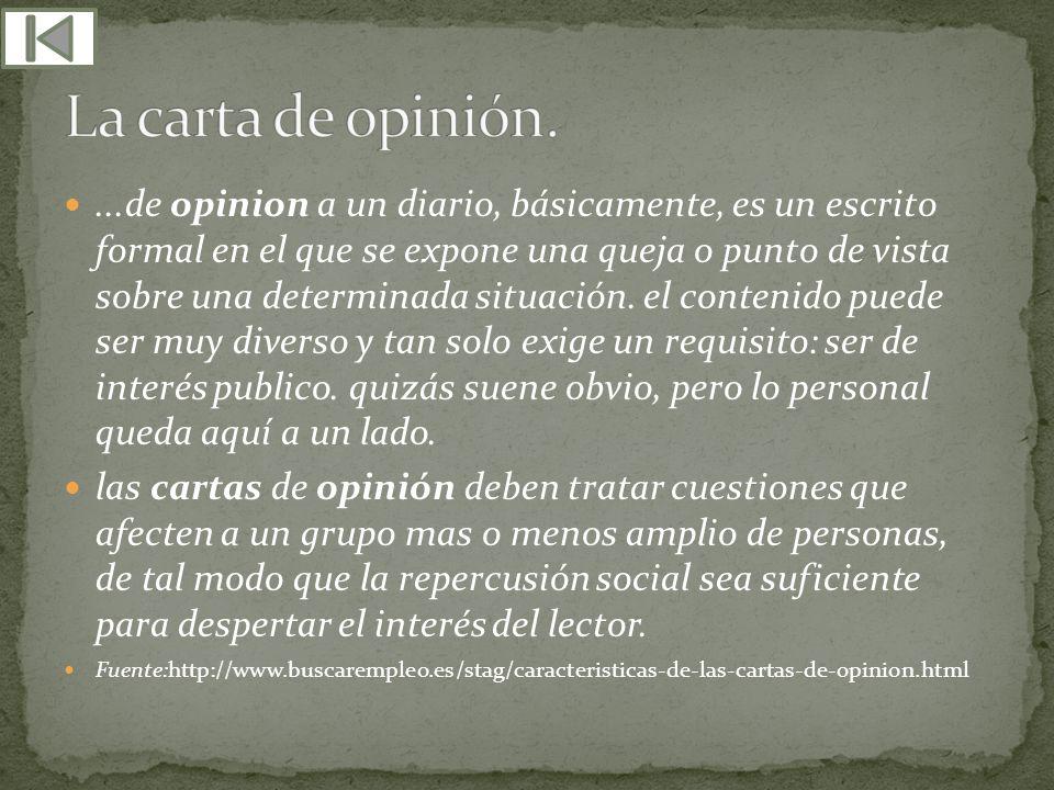 ...de opinion a un diario, básicamente, es un escrito formal en el que se expone una queja o punto de vista sobre una determinada situación. el conten
