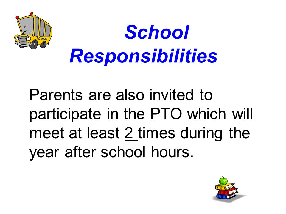 School Responsibilities Parents are also invited to participate in the PTO which will meet at least 2 times during the year after school hours.