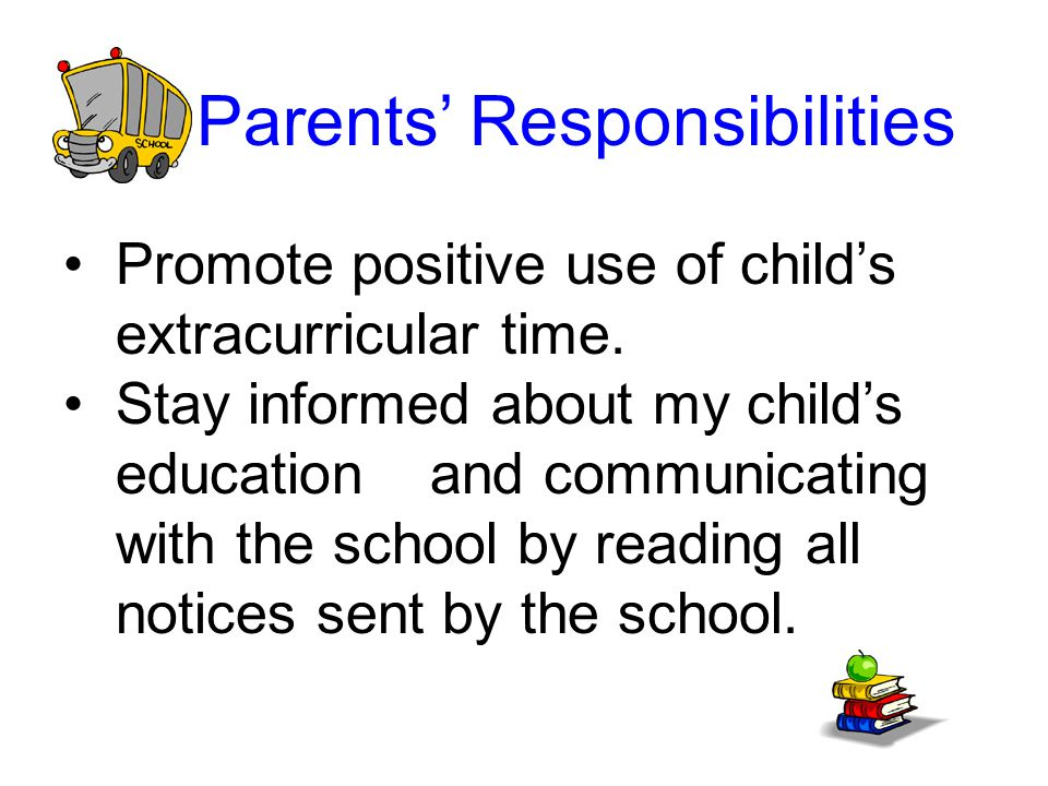 Parents' Responsibilities Promote positive use of child's extracurricular time.