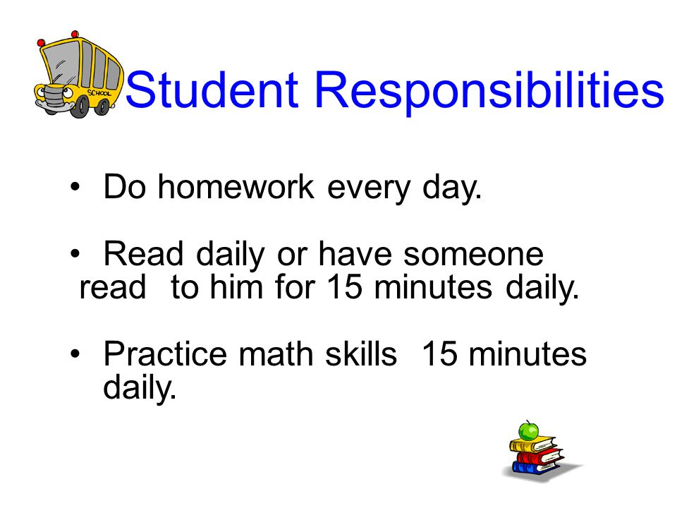 Student Responsibilities Do homework every day.
