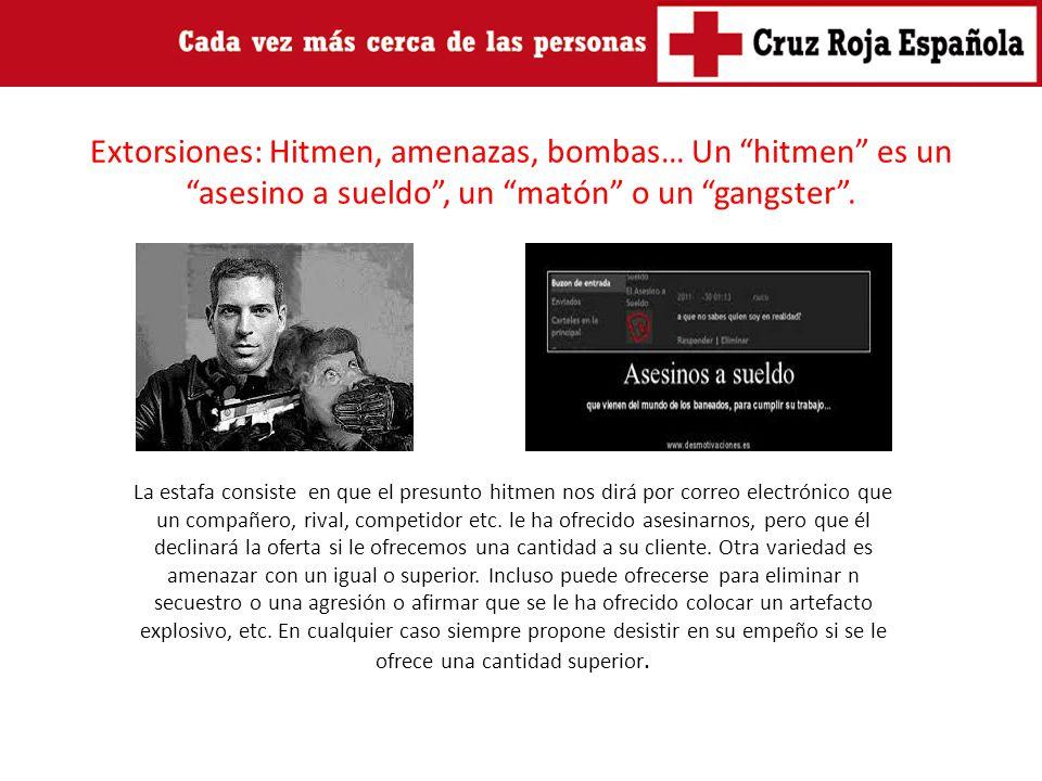 Extorsiones: Hitmen, amenazas, bombas… Un hitmen es un asesino a sueldo , un matón o un gangster .