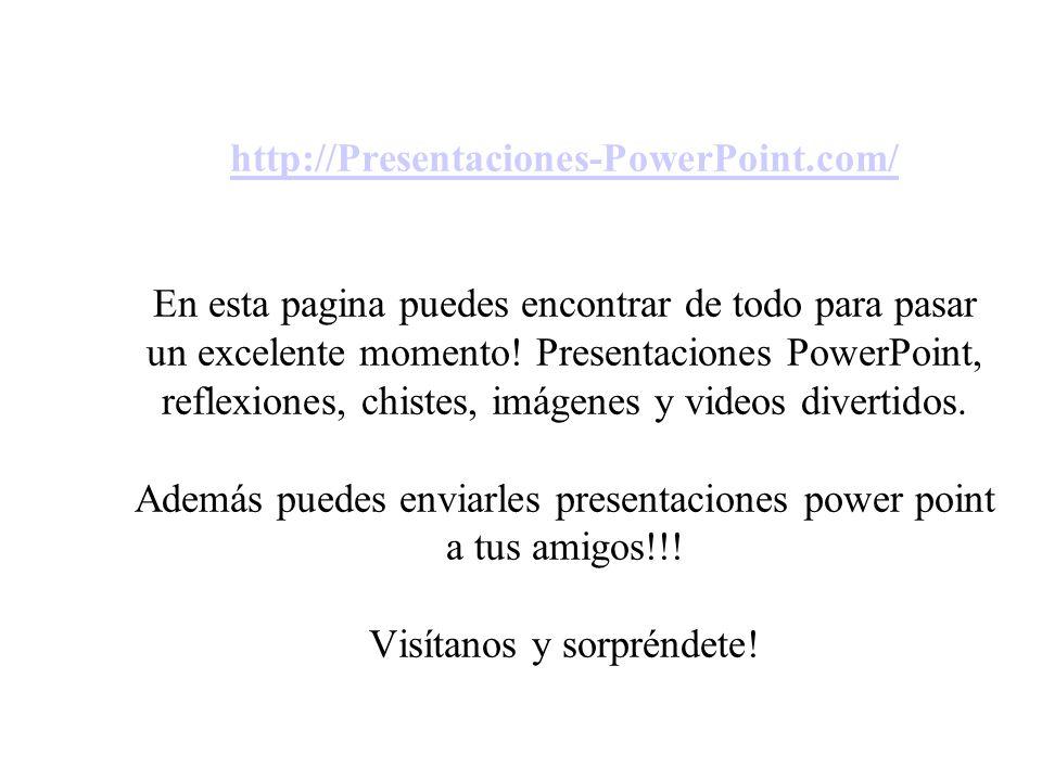 http://Presentaciones-PowerPoint.com/ http://Presentaciones-PowerPoint.com/ En esta pagina puedes encontrar de todo para pasar un excelente momento! P