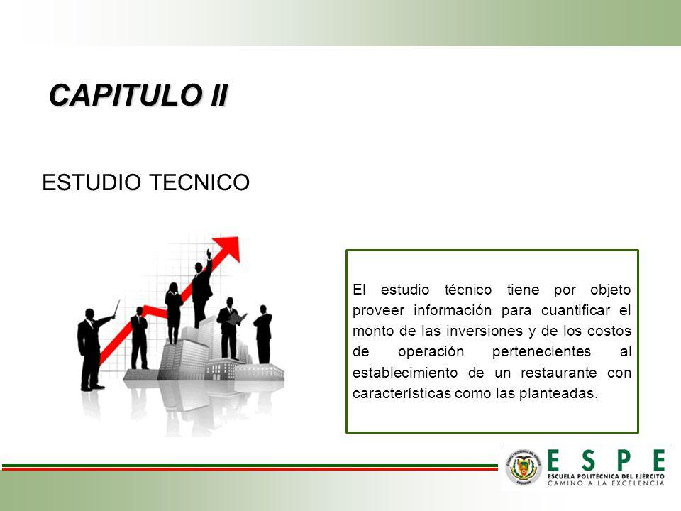CAPITULO II ESTUDIO TECNICO El estudio técnico tiene por objeto proveer información para cuantificar el monto de las inversiones y de los costos de operación pertenecientes al establecimiento de un restaurante con características como las planteadas.