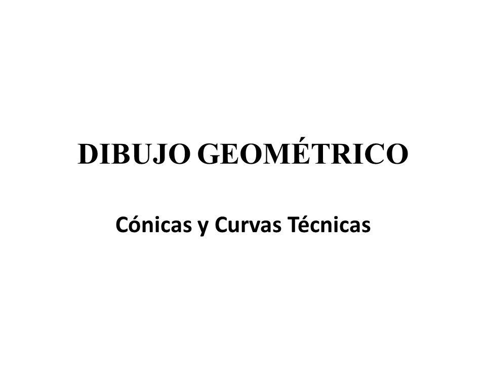 DIBUJO GEOMÉTRICO Cónicas y Curvas Técnicas