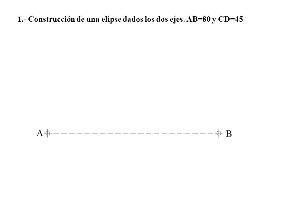 1.- Construcción de una elipse dados los dos ejes. AB=80 y CD=45