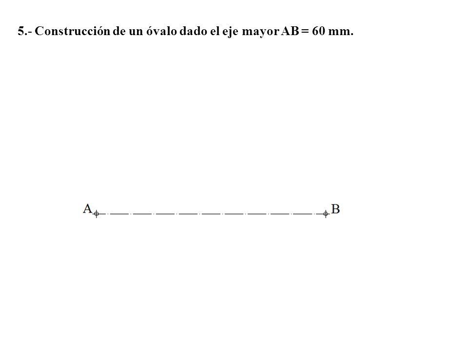 5.- Construcción de un óvalo dado el eje mayor AB = 60 mm.
