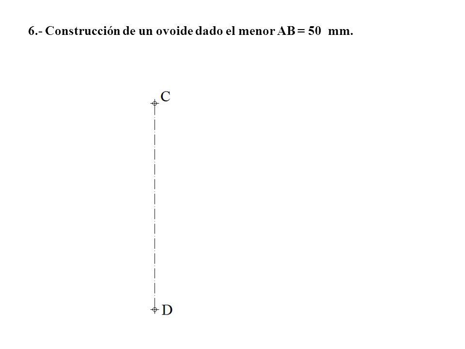 6.- Construcción de un ovoide dado el menor AB = 50 mm.