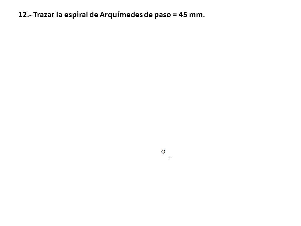 12.- Trazar la espiral de Arquímedes de paso = 45 mm.