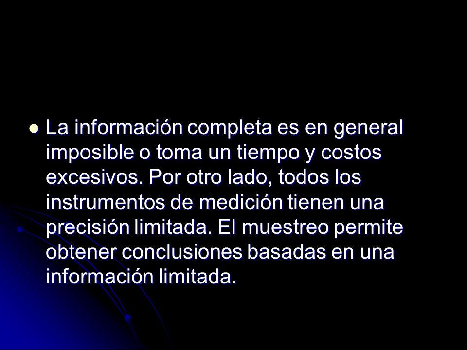 La información completa es en general imposible o toma un tiempo y costos excesivos. Por otro lado, todos los instrumentos de medición tienen una prec