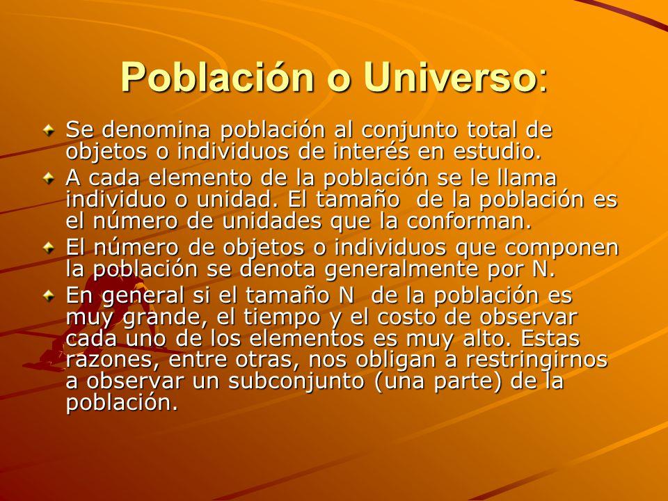Población o Universo: Se denomina población al conjunto total de objetos o individuos de interés en estudio. A cada elemento de la población se le lla