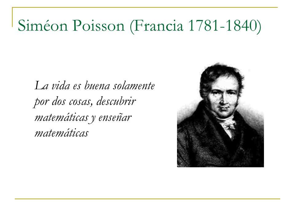 Resultado de imagen de La vida es buena por solo dos cosas, descubrir y enseñar las matemáticas.-Simeon Poisson.