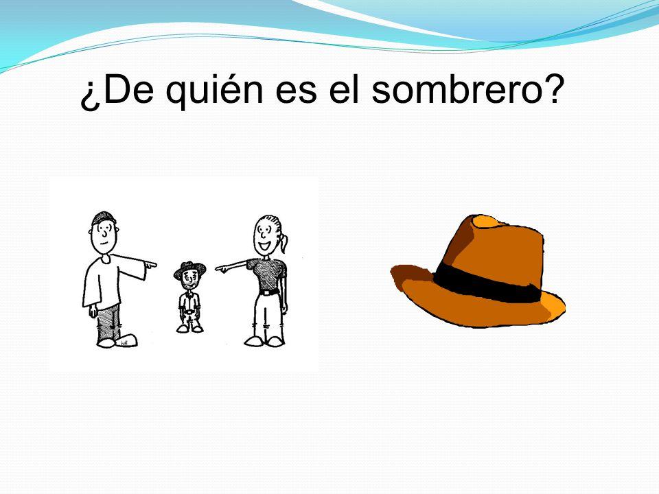 ¿De quién es el sombrero? Es su sombrero.