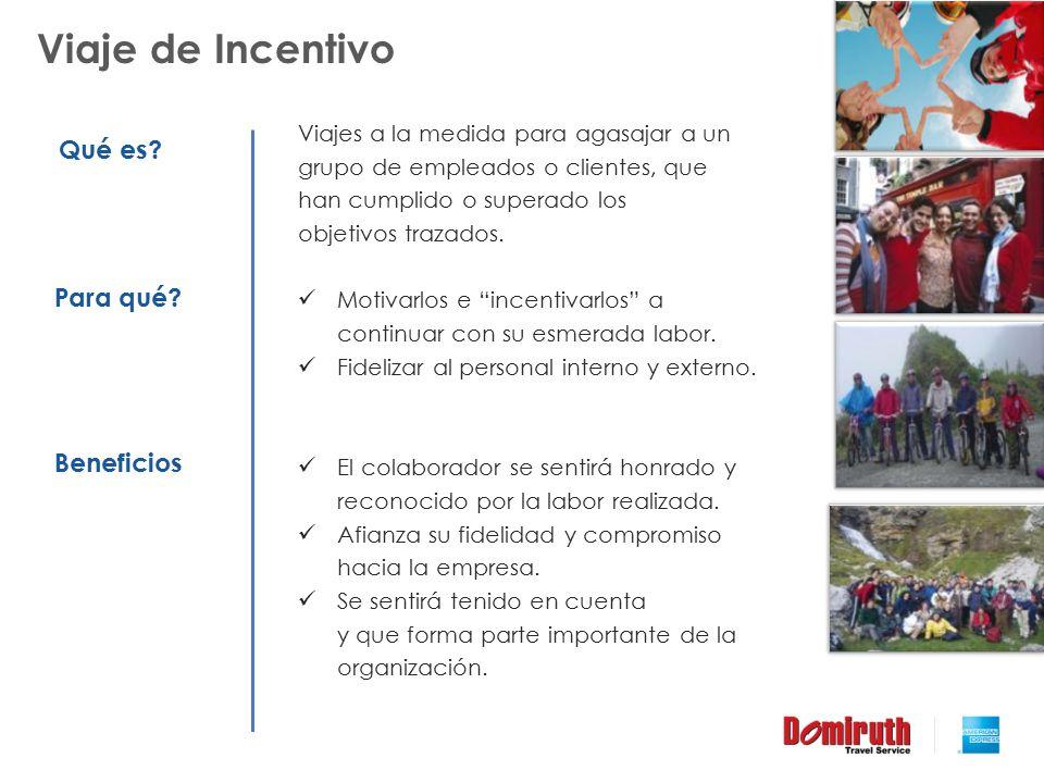 Viaje de Incentivo Viajes a la medida para agasajar a un grupo de empleados o clientes, que han cumplido o superado los objetivos trazados. Motivarlos