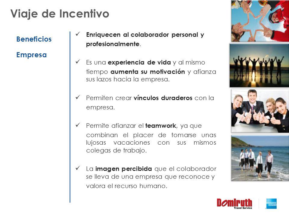 Viaje de Incentivo Beneficios Empresa Enriquecen al colaborador personal y profesionalmente. Es una experiencia de vida y al mismo tiempo aumenta su m