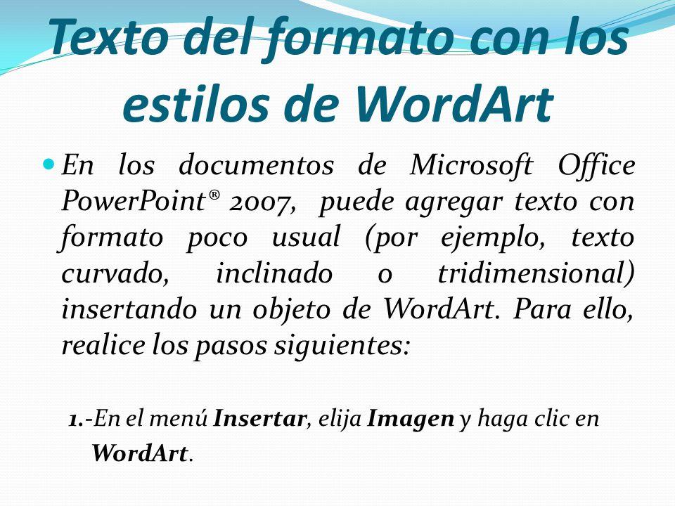 Texto del formato con los estilos de WordArt En los documentos de Microsoft Office PowerPoint® 2007, puede agregar texto con formato poco usual (por e