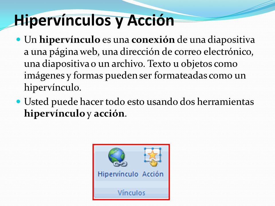 Hipervínculos y Acción Un hipervínculo es una conexión de una diapositiva a una página web, una dirección de correo electrónico, una diapositiva o un