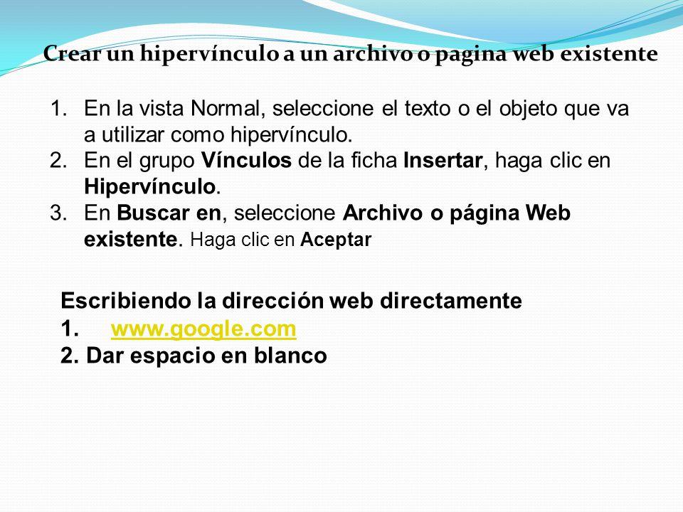 Crear un hipervínculo a un archivo o pagina web existente 1.En la vista Normal, seleccione el texto o el objeto que va a utilizar como hipervínculo. 2