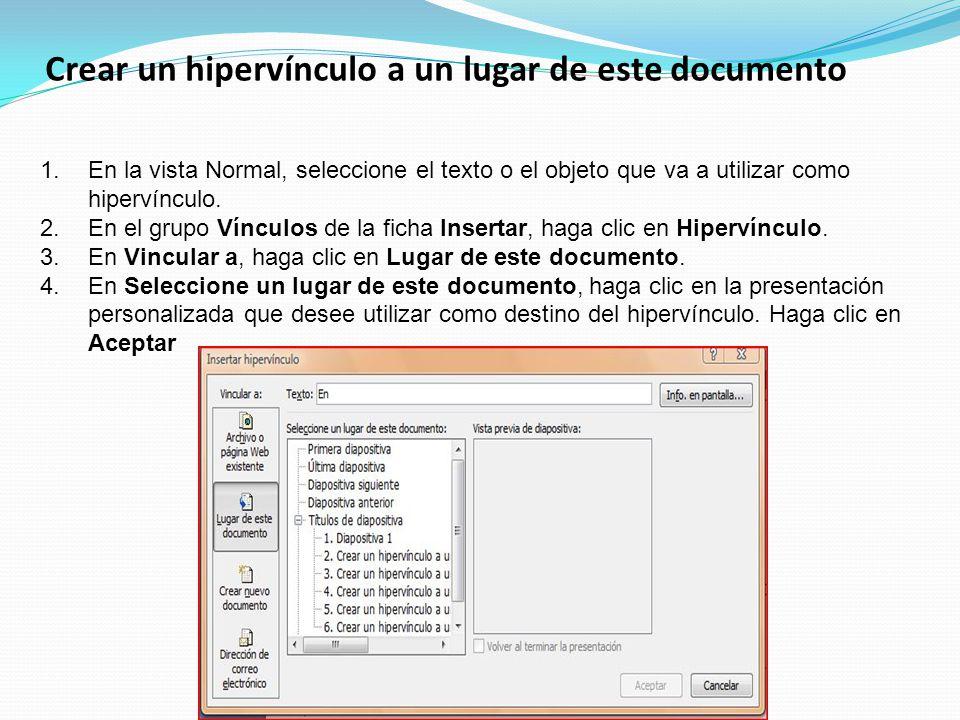 Crear un hipervínculo a un lugar de este documento 1.En la vista Normal, seleccione el texto o el objeto que va a utilizar como hipervínculo. 2.En el