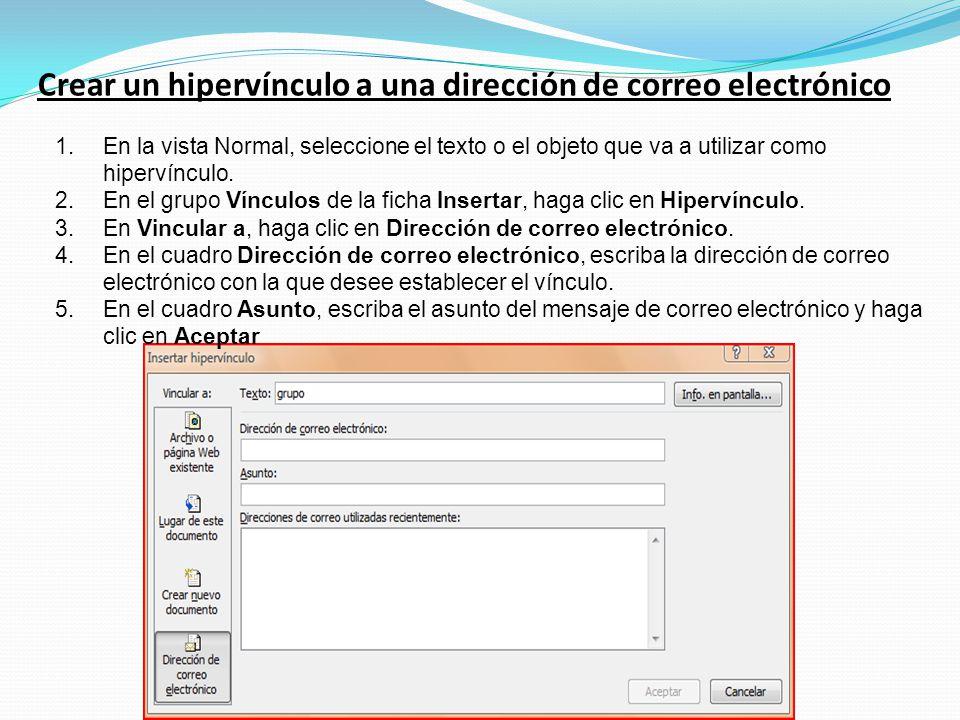 Crear un hipervínculo a una dirección de correo electrónico 1.En la vista Normal, seleccione el texto o el objeto que va a utilizar como hipervínculo.