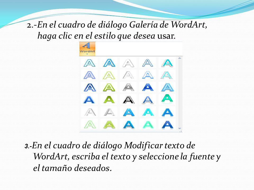 3.- En el cuadro de diálogo Modificar texto de WordArt, escriba el texto y seleccione la fuente y el tamaño deseados. 2.-En el cuadro de diálogo Galer