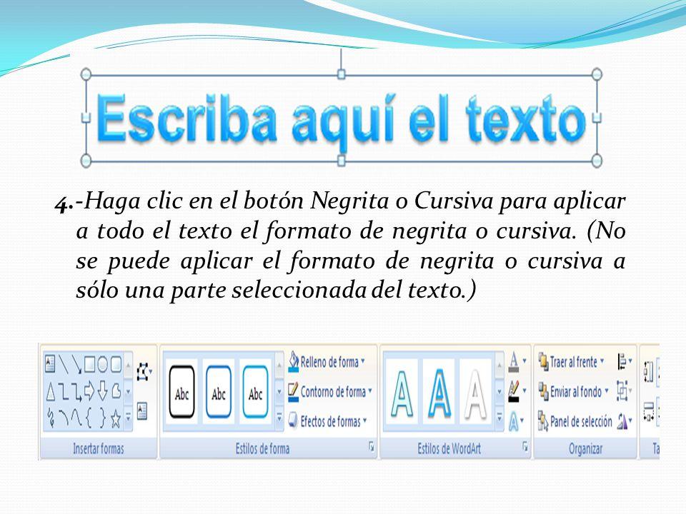 4.-Haga clic en el botón Negrita o Cursiva para aplicar a todo el texto el formato de negrita o cursiva. (No se puede aplicar el formato de negrita o