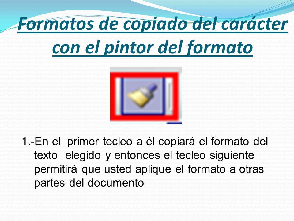 Formatos de copiado del carácter con el pintor del formato 1.-En el primer tecleo a él copiará el formato del texto elegido y entonces el tecleo sigui