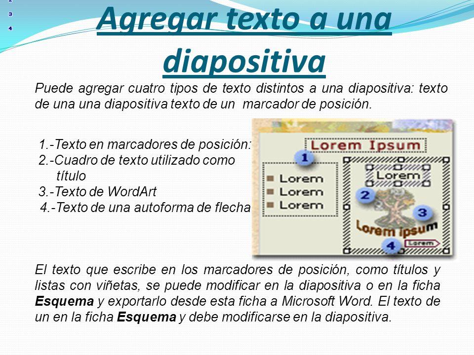 Agregar texto a una diapositiva Puede agregar cuatro tipos de texto distintos a una diapositiva: texto de una una diapositiva texto de un marcador de