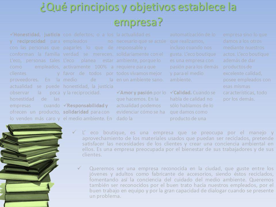 ¿ Qué principios y objetivos establece la empresa? L' eco boutique, es una empresa que se preocupa por el manejo y aprovechamiento de los materiales u