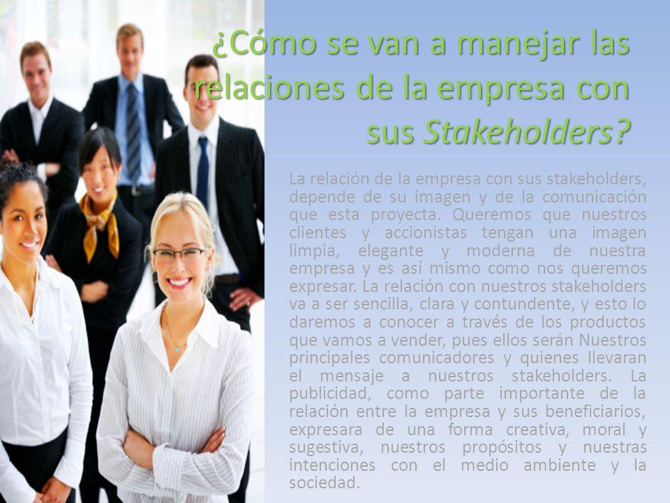 La relación de la empresa con sus stakeholders, depende de su imagen y de la comunicación que esta proyecta. Queremos que nuestros clientes y accionis