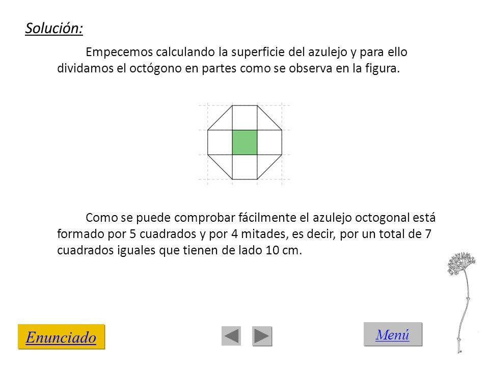 Enunciado Empecemos calculando la superficie del azulejo y para ello dividamos el octógono en partes como se observa en la figura. Como se puede compr