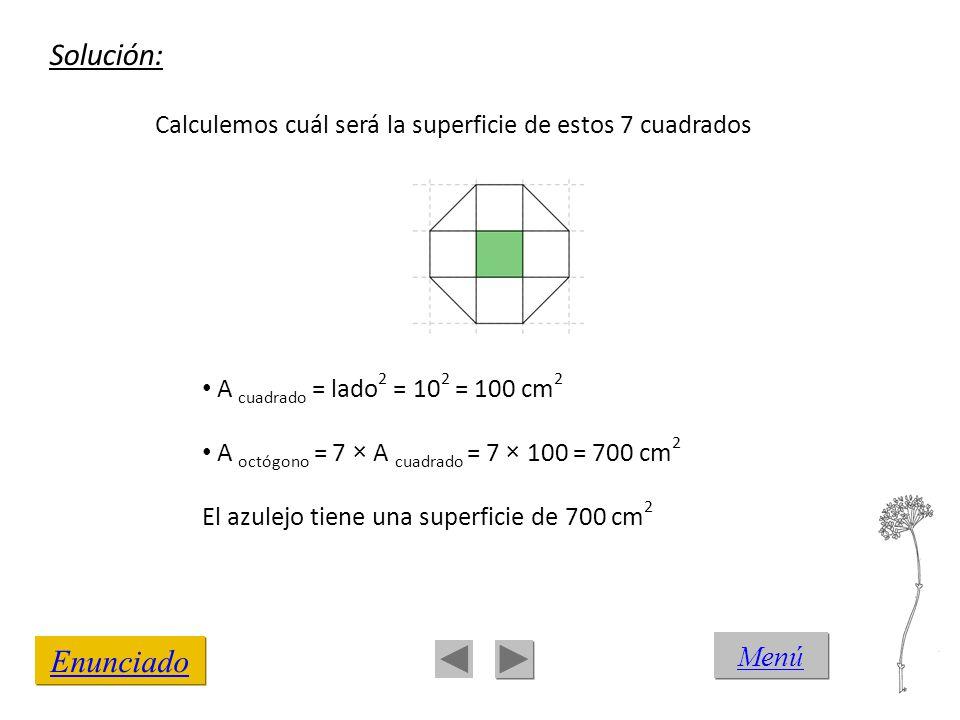 Enunciado Calculemos cuál será la superficie de estos 7 cuadrados A cuadrado = lado 2 = 10 2 = 100 cm 2 A octógono = 7 × A cuadrado = 7 × 100 = 700 cm