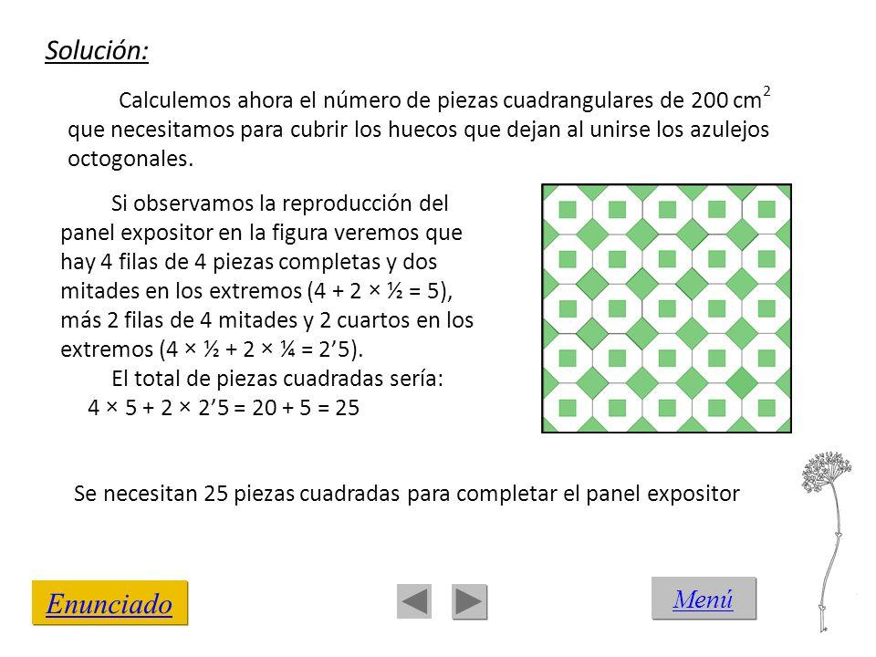 Solución: Enunciado Calculemos ahora el número de piezas cuadrangulares de 200 cm 2 que necesitamos para cubrir los huecos que dejan al unirse los azu