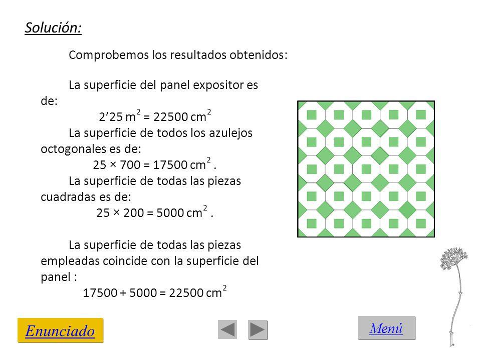 Solución: Enunciado Comprobemos los resultados obtenidos: La superficie del panel expositor es de: 2'25 m 2 = 22500 cm 2 La superficie de todos los az