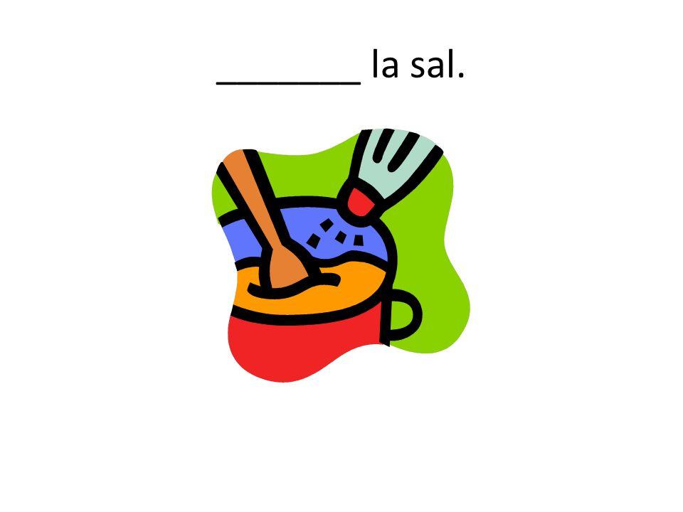 _______ la sal.