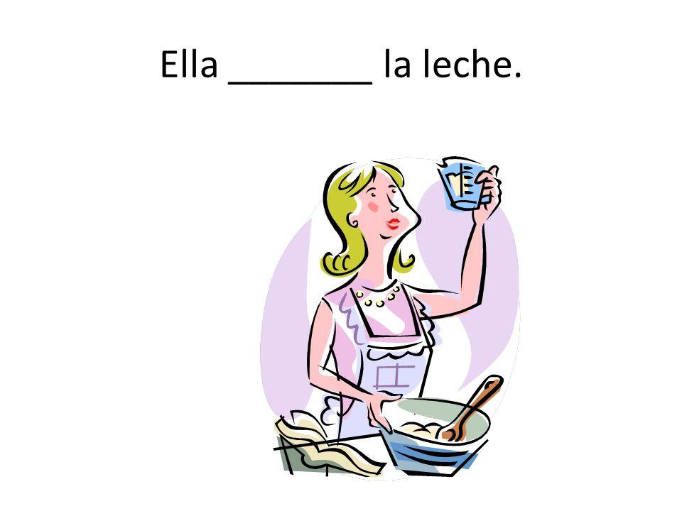 Ella _______ la leche.