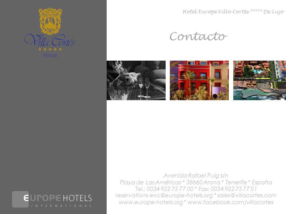 Contacto Hotel Europe Villa Cortés ***** De Lujo Avenida Rafael Puig s/n Playa de Las Américas * 38660 Arona * Tenerife * España Tel.: 0034 922 75 77 00 * Fax: 0034 922 75 77 01 reservations-evc@europe-hotels.org * sales@villacortes.com www.europe-hotels.org * www.facebook.com/villacortes