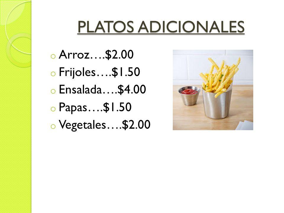 PLATOS ADICIONALES o Arroz….$2.00 o Frijoles….$1.50 o Ensalada….$4.00 o Papas….$1.50 o Vegetales….$2.00