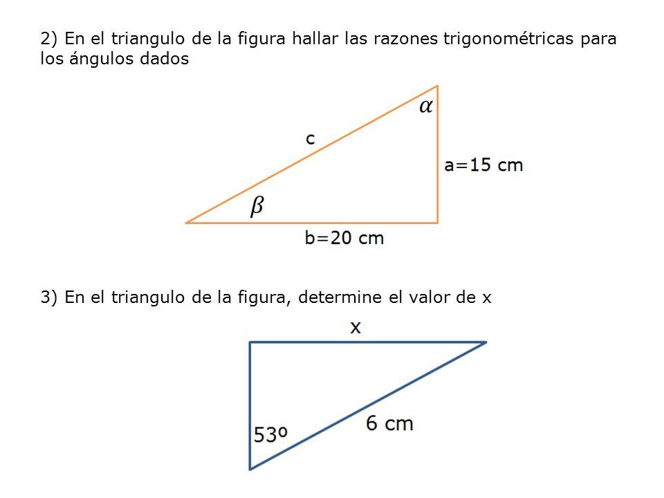 2) En el triangulo de la figura hallar las razones trigonométricas para los ángulos dados 3) En el triangulo de la figura, determine el valor de x