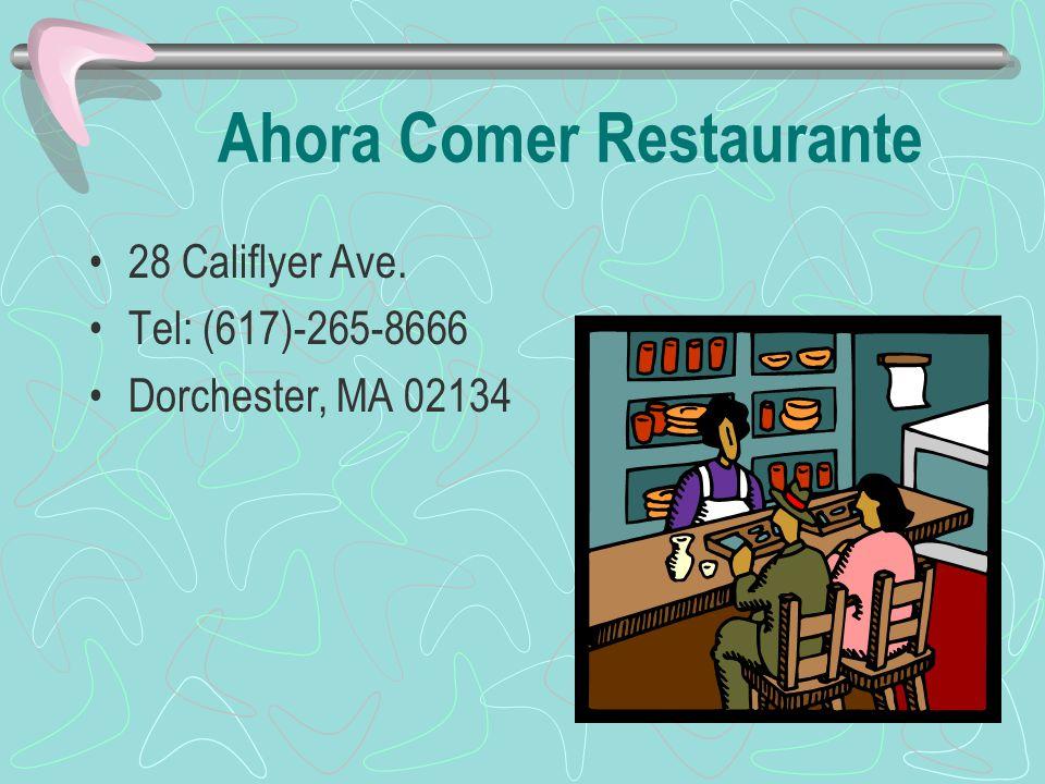 Ahora Comer Restaurante 28 Califlyer Ave. Tel: (617)-265-8666 Dorchester, MA 02134