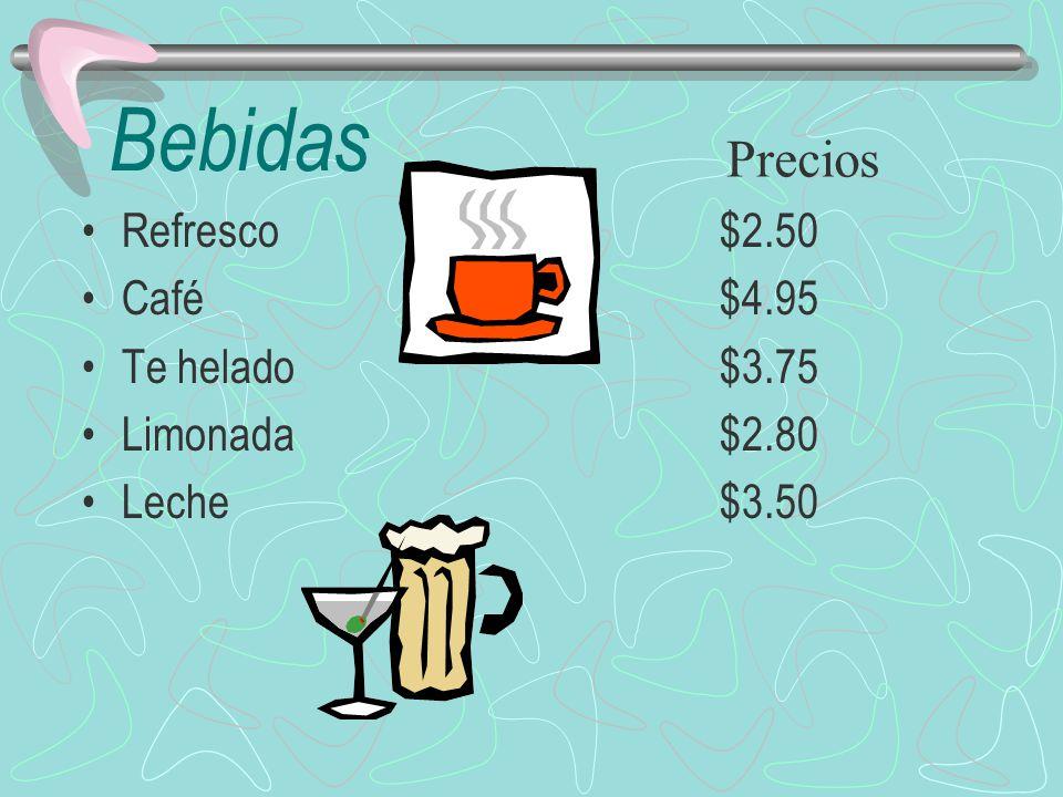 Bebidas Refresco$2.50 Café$4.95 Te helado$3.75 Limonada$2.80 Leche$3.50 Precios