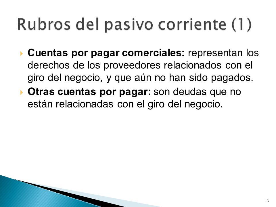  Cuentas por pagar comerciales: representan los derechos de los proveedores relacionados con el giro del negocio, y que aún no han sido pagados.