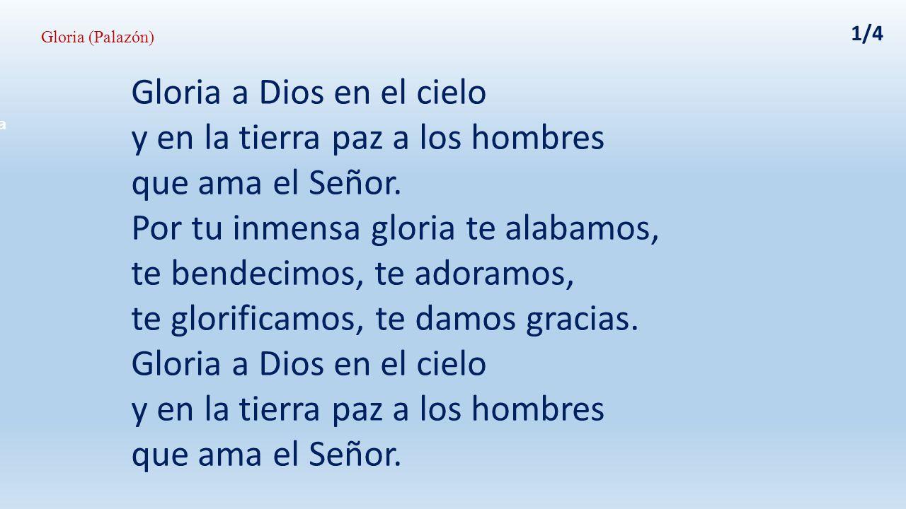 Señor Dios, Rey celestial, Dios Padre todopoderoso; Señor, Hijo único Jesucristo, Señor Dios, Cordero de Dios, Hijo del Padre.