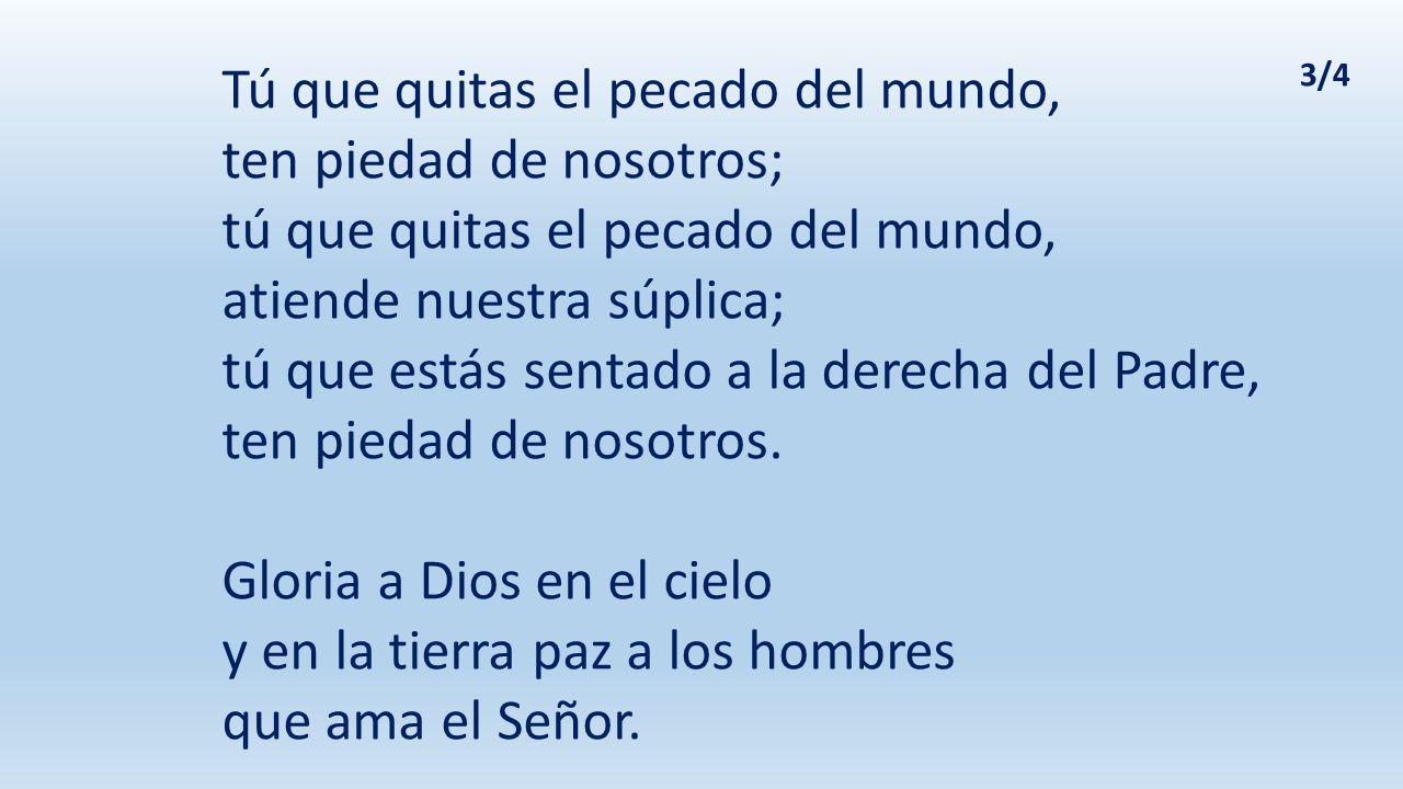 Porque sólo Tú eres santo, sólo Tú, Señor, sólo tú altísimo Jesucristo, con el Espíritu Santo en la gloria de Dios Padre.